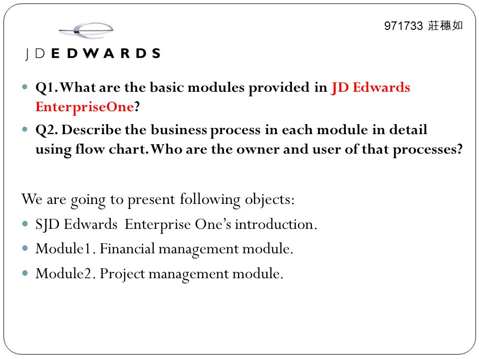 Q1.What are the basic modules provided in JD Edwards EnterpriseOne.