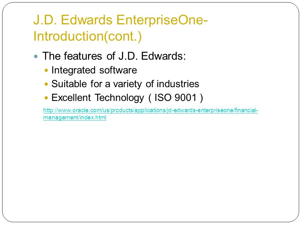 J.D. Edwards EnterpriseOne- Introduction(cont.) The features of J.D. Edwards: Integrated software Suitable for a variety of industries Excellent Techn