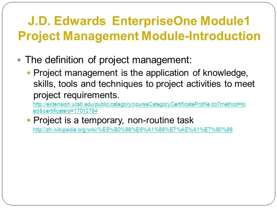 J.D. Edwards EnterpriseOne Module1 Project Management Module-Introduction The definition of project management: Project management is the application