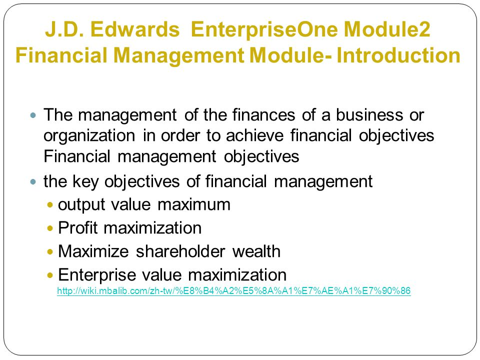 J.D. Edwards EnterpriseOne Module2 Financial Management Module- Introduction The management of the finances of a business or organization in order to