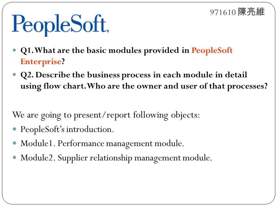 Q1.What are the basic modules provided in PeopleSoft Enterprise.