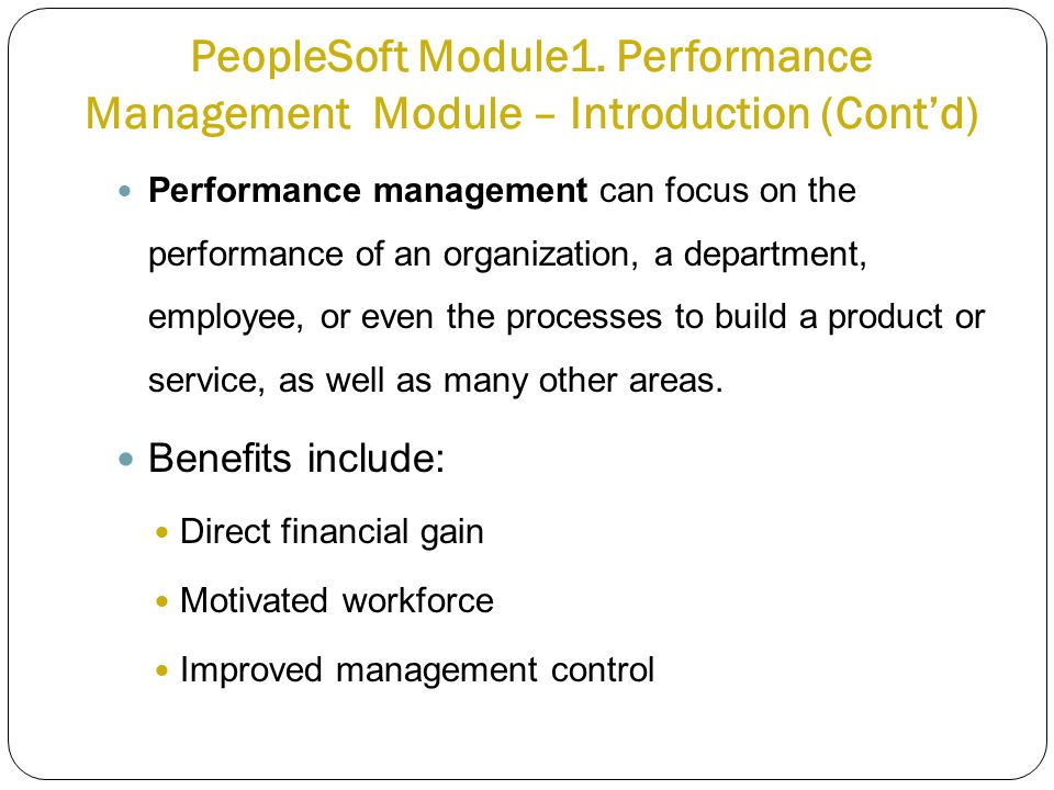 PeopleSoft Module1. Performance Management Module – Introduction (Cont'd) Performance management can focus on the performance of an organization, a de