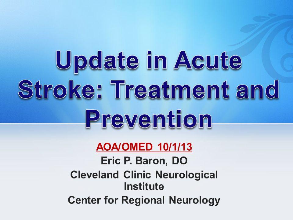 AOA/OMED 10/1/13 Eric P. Baron, DO Cleveland Clinic Neurological Institute Center for Regional Neurology