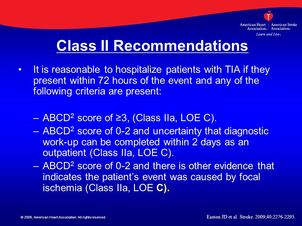 © 2009, American Heart Association. All rights reserved. Class II Recommendations It is reasonable to hospitalize patients with TIA if they present wi