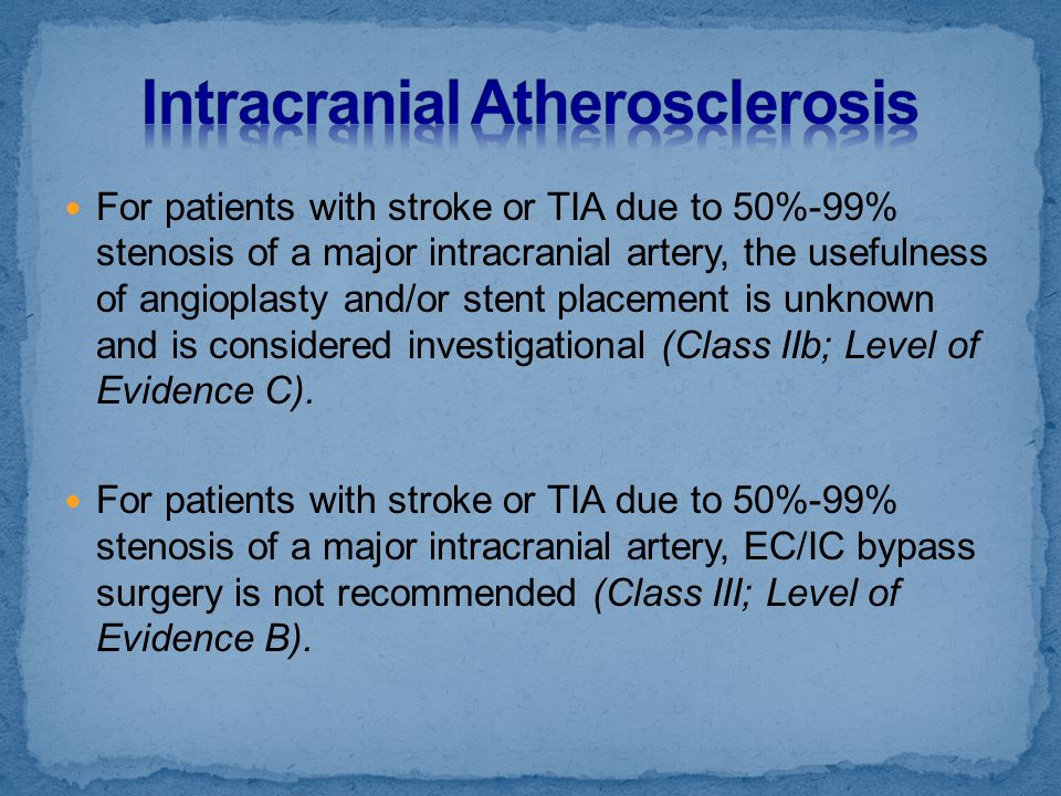 For patients with stroke or TIA due to 50%-99% stenosis of a major intracranial artery, the usefulness of angioplasty and/or stent placement is unknow