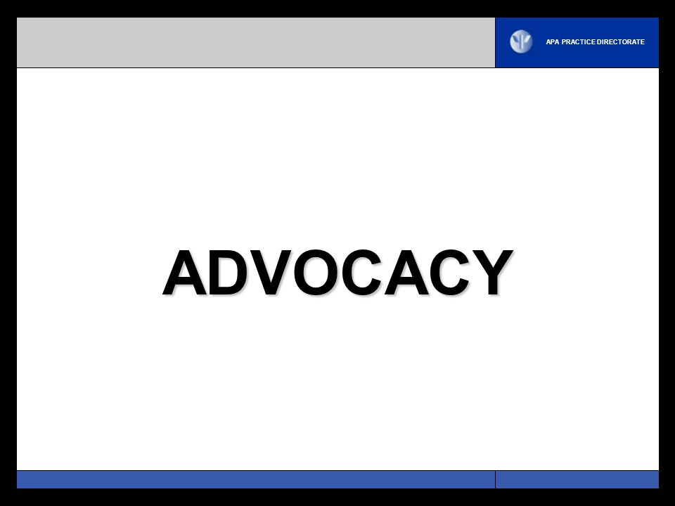 APA PRACTICE DIRECTORATE ADVOCACY