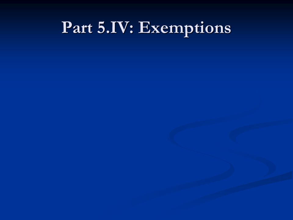 Part 5.IV: Exemptions