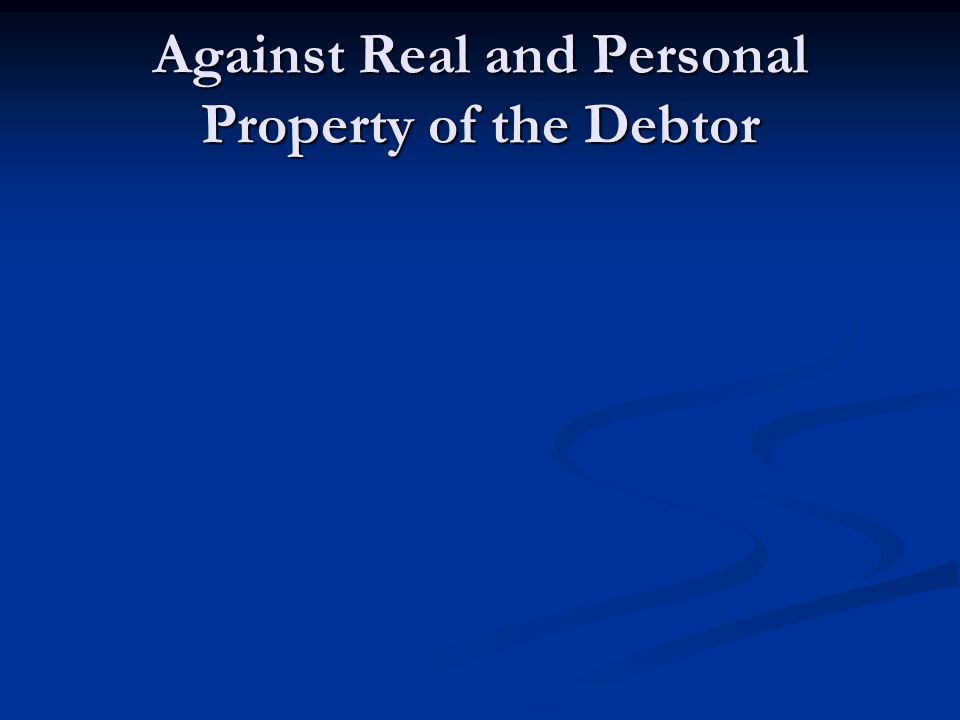 Against Real and Personal Property of the Debtor