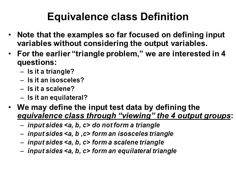 Equivalence class Definition Note that the examples so far focused on defining input variables without considering the output variables. For the earli