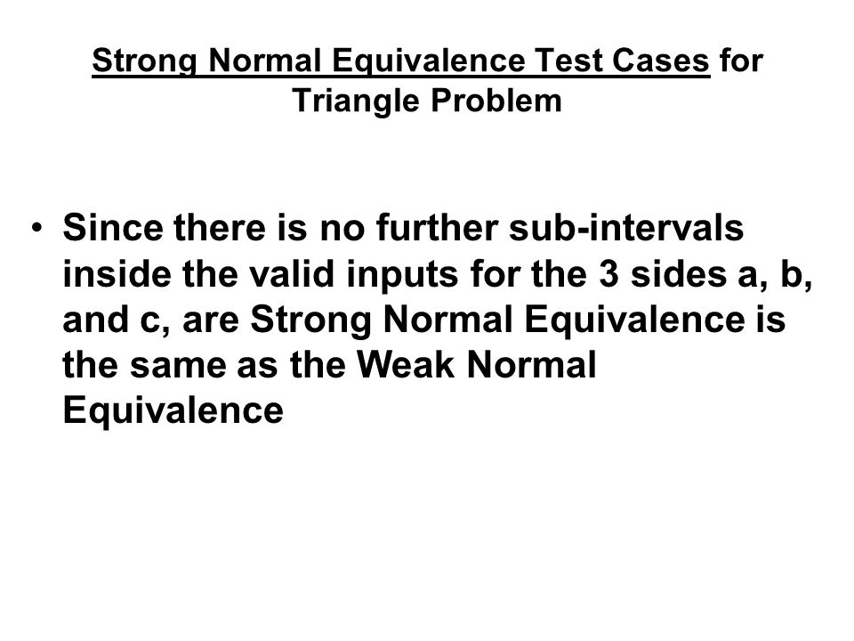 Strong Normal Equivalence Test Cases for Triangle Problem Since there is no further sub-intervals inside the valid inputs for the 3 sides a, b, and c,