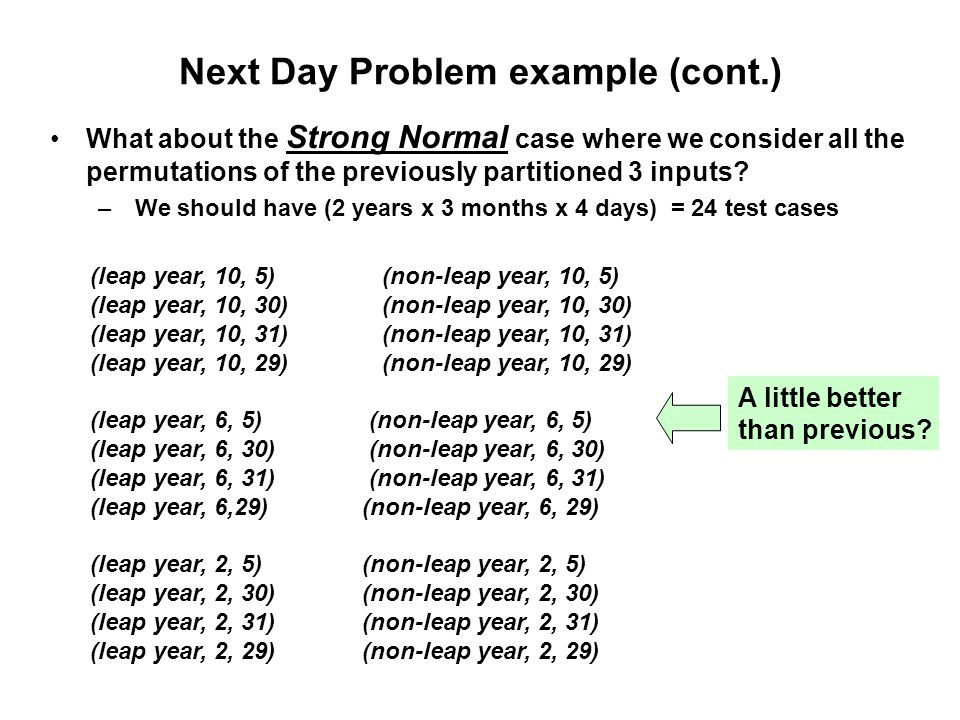 Next Day Problem example (cont.) What about the Strong Normal case where we consider all the permutations of the previously partitioned 3 inputs? – We