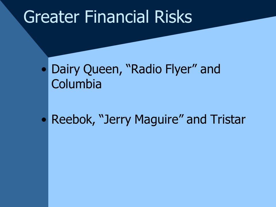 Greater Financial Risks Dairy Queen, Radio Flyer and Columbia Reebok, Jerry Maguire and Tristar