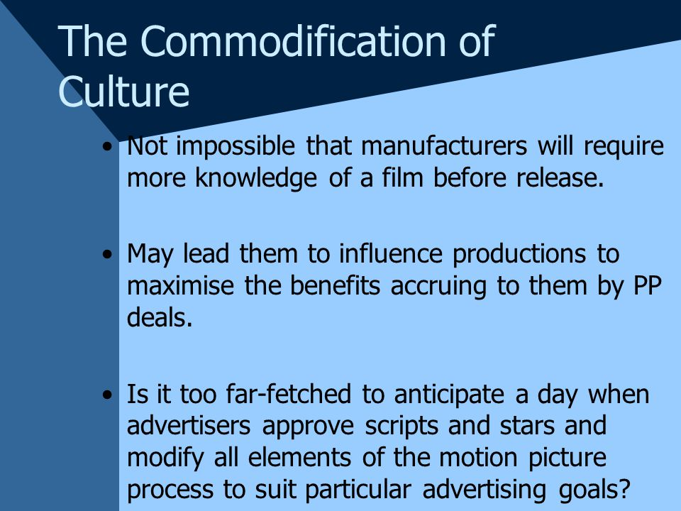 The Commodification of Culture Not impossible that manufacturers will require more knowledge of a film before release.