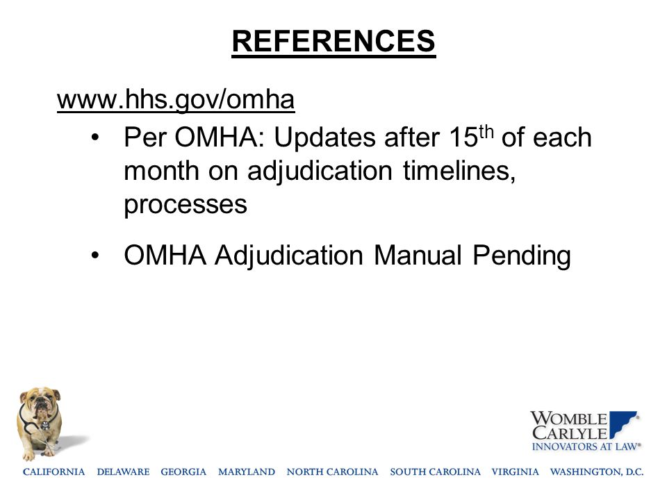 REFERENCES www.hhs.gov/omha Per OMHA: Updates after 15 th of each month on adjudication timelines, processes OMHA Adjudication Manual Pending