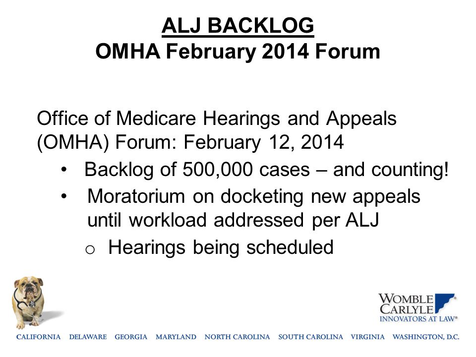ALJ BACKLOG OMHA February 2014 Forum Office of Medicare Hearings and Appeals (OMHA) Forum: February 12, 2014 Backlog of 500,000 cases – and counting!