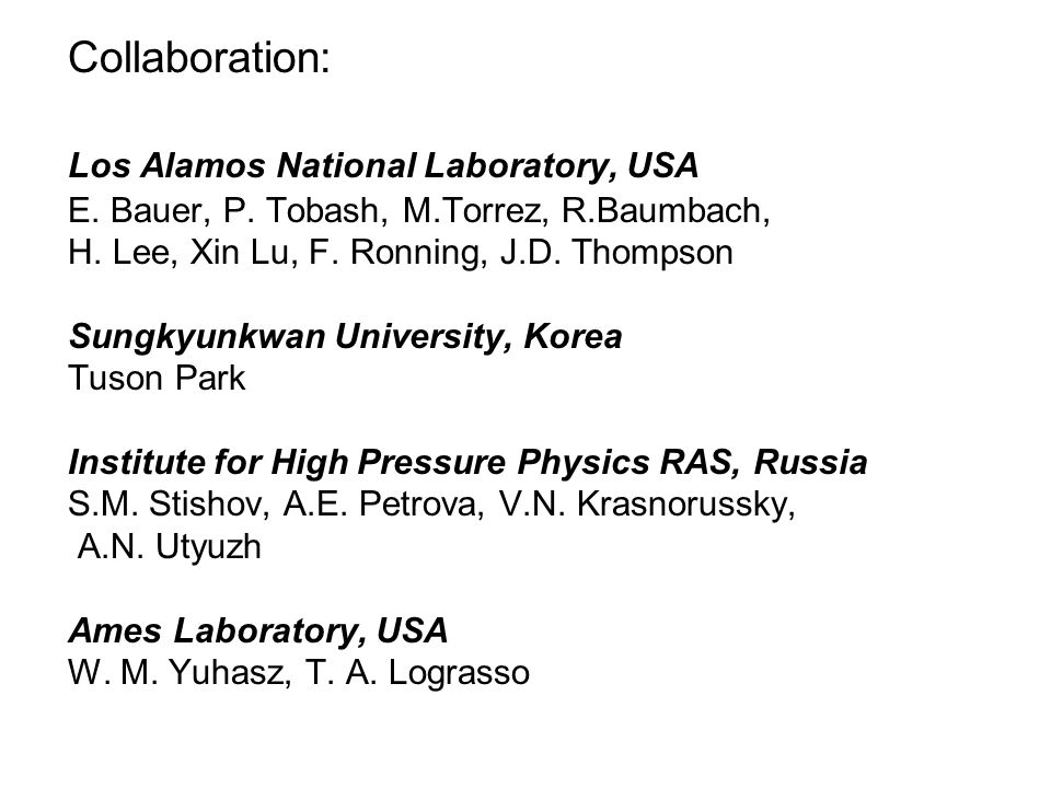 Collaboration: Los Alamos National Laboratory, USA E. Bauer, P. Tobash, M.Torrez, R.Baumbach, H. Lee, Xin Lu, F. Ronning, J.D. Thompson Sungkyunkwan U