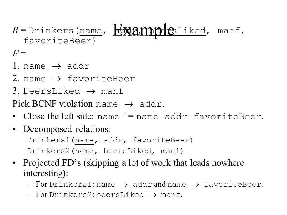 Example R = Drinkers(name, addr, beersLiked, manf, favoriteBeer) F = 1.