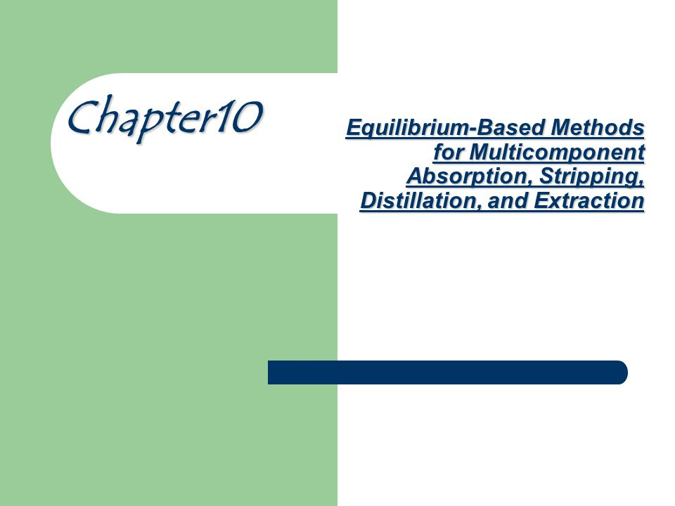 Equilibrium-Based Methods for Multicomponent Absorption, Stripping, Distillation, and Extraction Chapter10