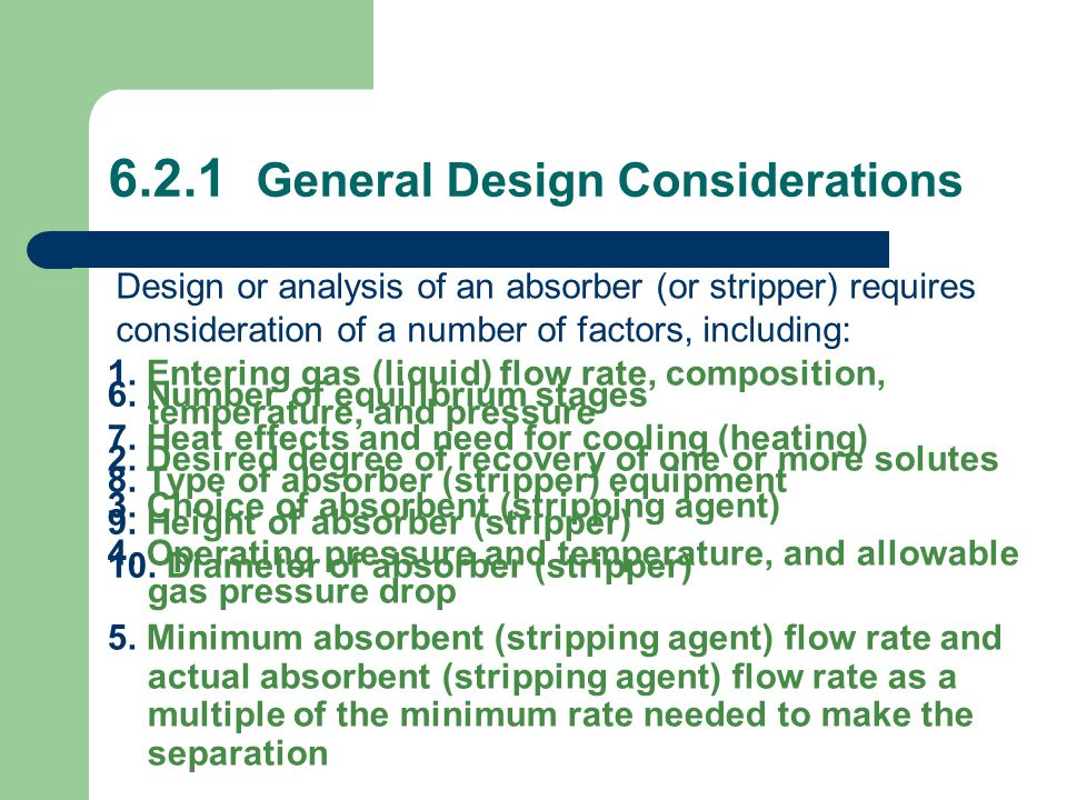 6.2.1 General Design Considerations 1. Entering gas (liquid) flow rate, composition, temperature, and pressure 2. Desired degree of recovery of one or