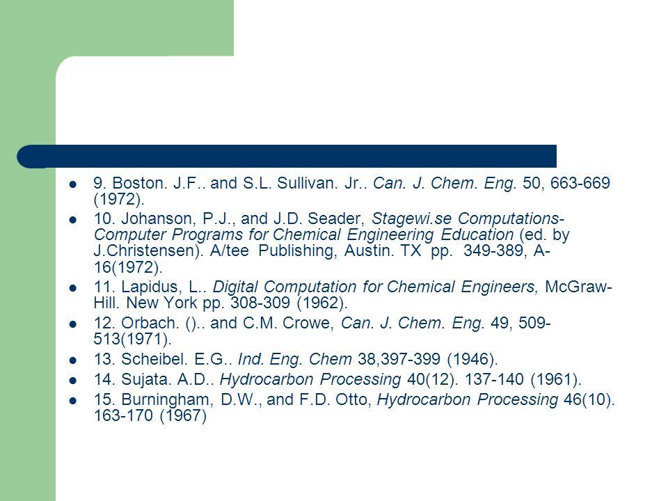 9. Boston. J.F.. and S.L. Sullivan. Jr.. Can. J. Chem. Eng. 50, 663-669 (1972). 10. Johanson, P.J., and J.D. Seader, Stagewi.se Computations- Computer