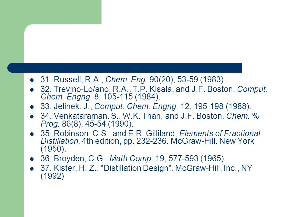31. Russell, R.A., Chem. Eng. 90(20), 53-59 (1983). 32. Trevino-Lo/ano. R.A.. T.P. Kisala, and J.F. Boston. Comput. Chem. Engng. 8, 105-115 (1984). 33