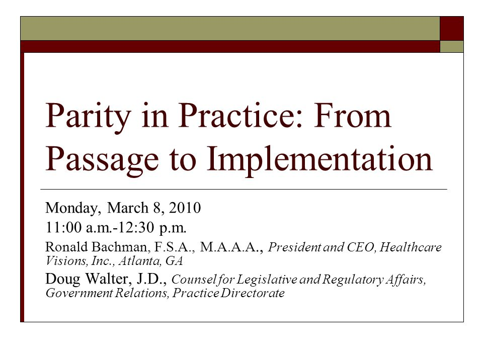 Parity in Practice: From Passage to Implementation Monday, March 8, 2010 11:00 a.m.-12:30 p.m.