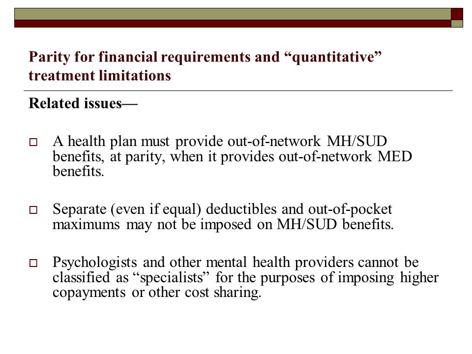 Parity for financial requirements and quantitative treatment limitations Related issues—  A health plan must provide out-of-network MH/SUD benefits, at parity, when it provides out-of-network MED benefits.