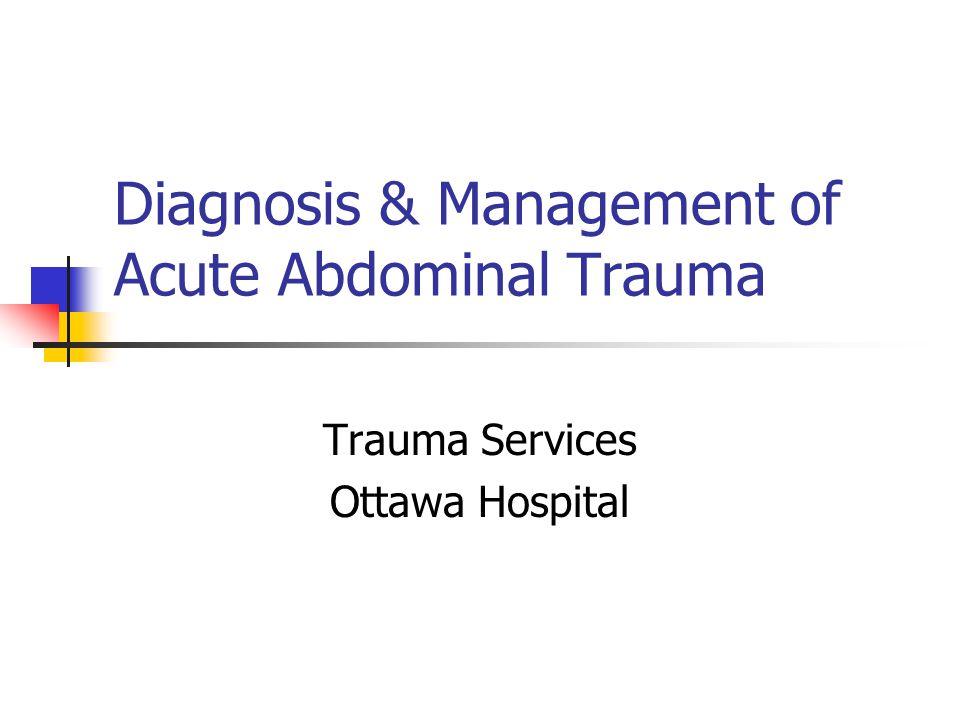 Diagnosis & Management of Acute Abdominal Trauma Trauma Services Ottawa Hospital