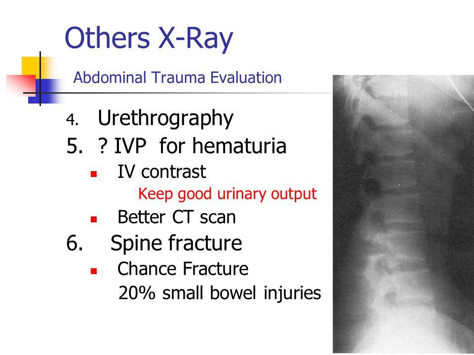 Others X-Ray Abdominal Trauma Evaluation 4.Urethrography 5.