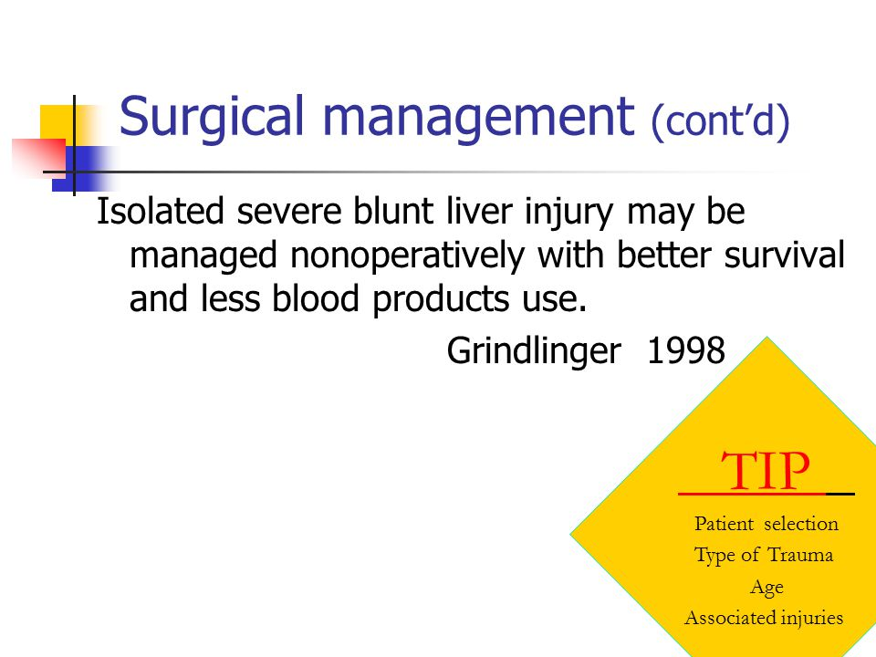 Surgical management (cont'd) Isolated severe blunt liver injury may be managed nonoperatively with better survival and less blood products use.
