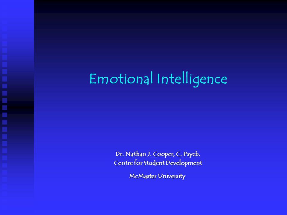 Emotional Intelligence Dr. Nathan J. Cooper, C. Psych.