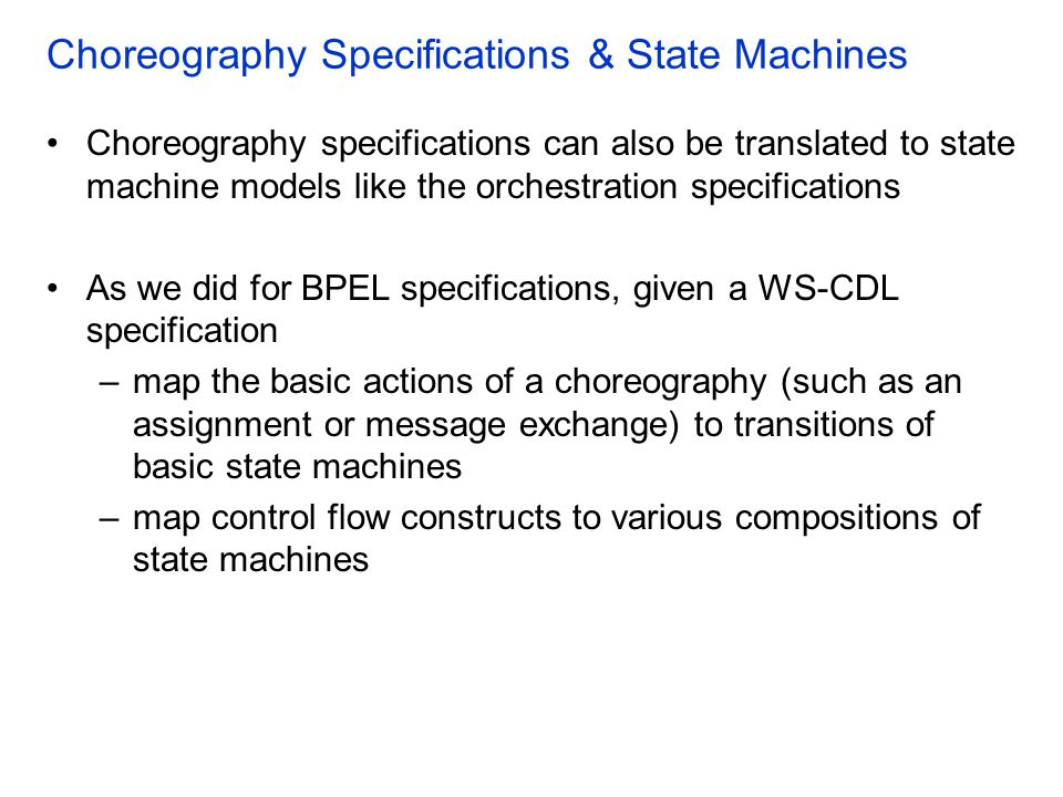Choreography Specifications & State Machines Choreography specifications can also be translated to state machine models like the orchestration specifi