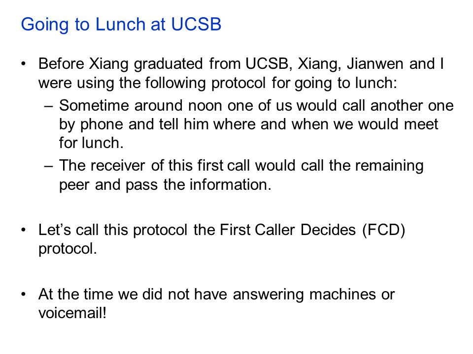 Going to Lunch at UCSB Before Xiang graduated from UCSB, Xiang, Jianwen and I were using the following protocol for going to lunch: –Sometime around n