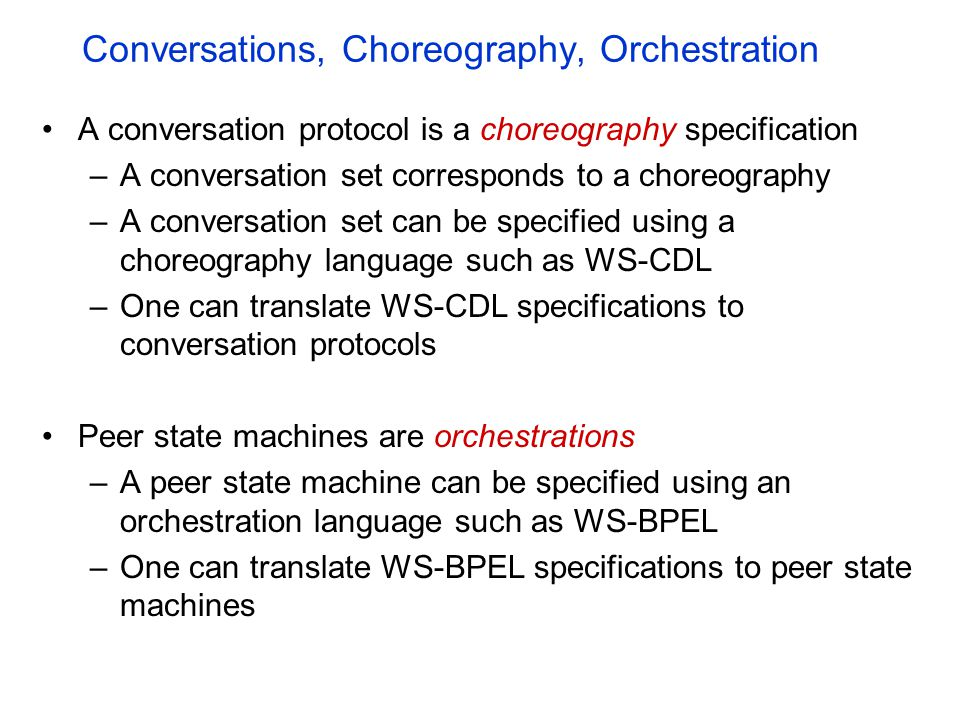 Conversations, Choreography, Orchestration A conversation protocol is a choreography specification –A conversation set corresponds to a choreography –