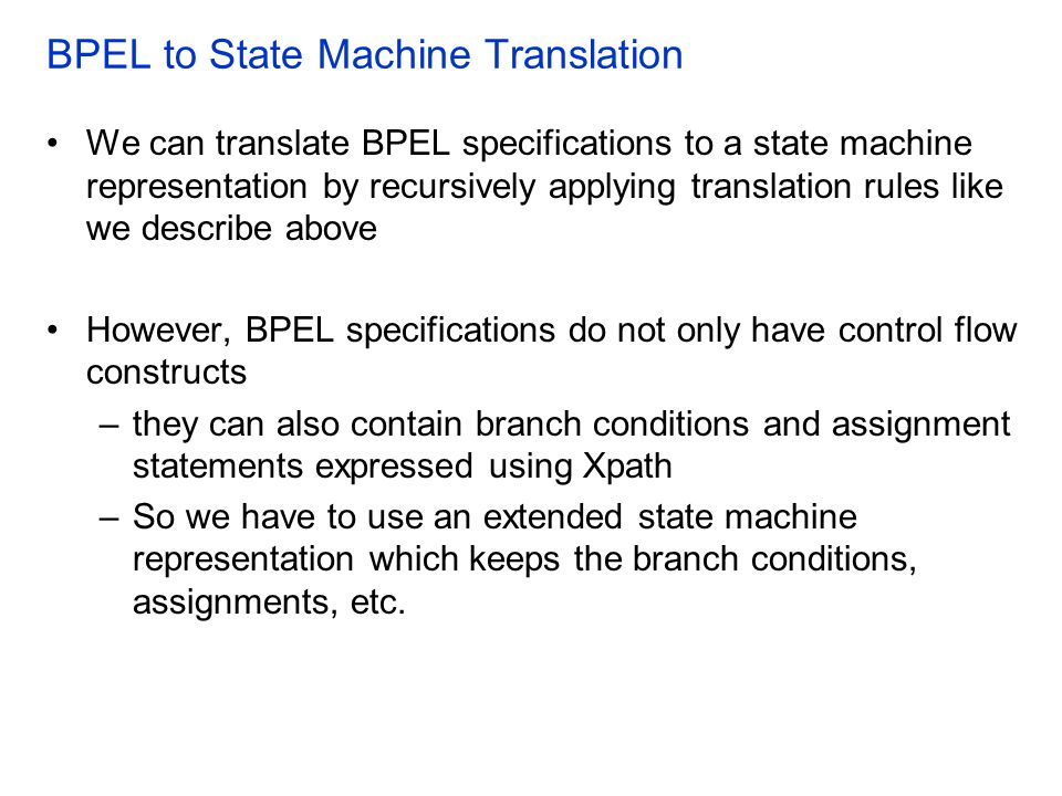 BPEL to State Machine Translation We can translate BPEL specifications to a state machine representation by recursively applying translation rules lik