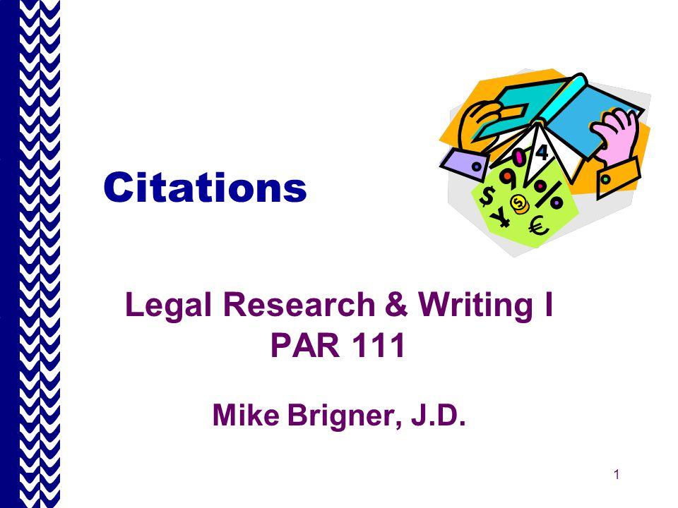 1 Citations Legal Research & Writing I PAR 111 Mike Brigner, J.D.