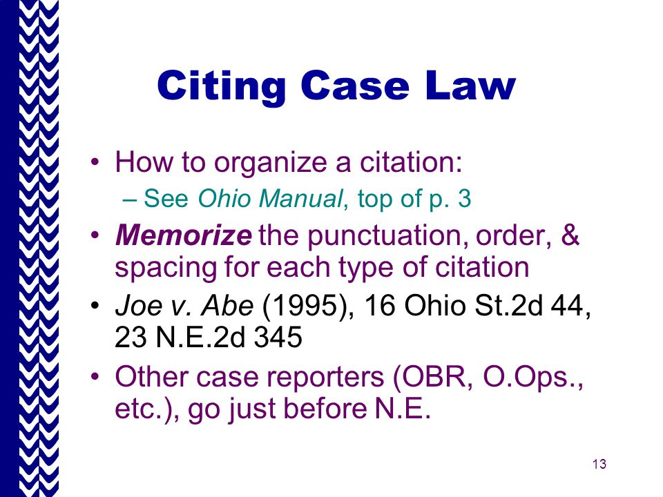 13 Citing Case Law How to organize a citation: –See Ohio Manual, top of p.