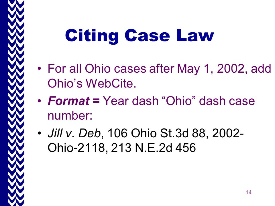 14 Citing Case Law For all Ohio cases after May 1, 2002, add Ohio's WebCite.