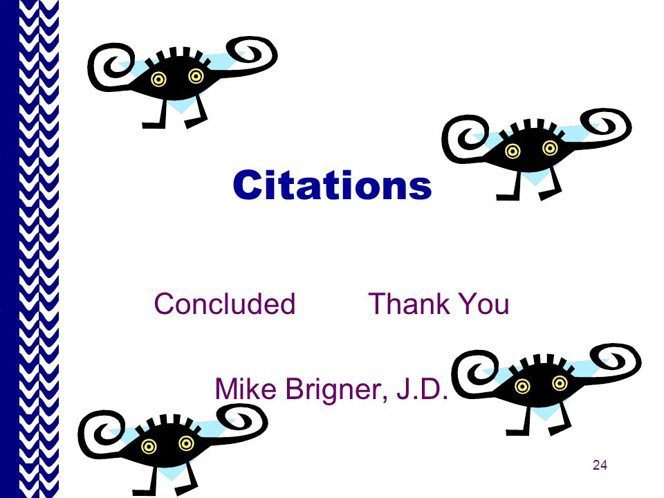 24 Citations Concluded Thank You Mike Brigner, J.D.