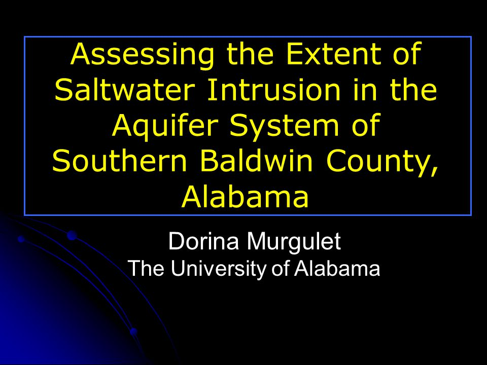 Dorina Murgulet The University of Alabama Assessing the Extent of Saltwater Intrusion in the Aquifer System of Southern Baldwin County, Alabama