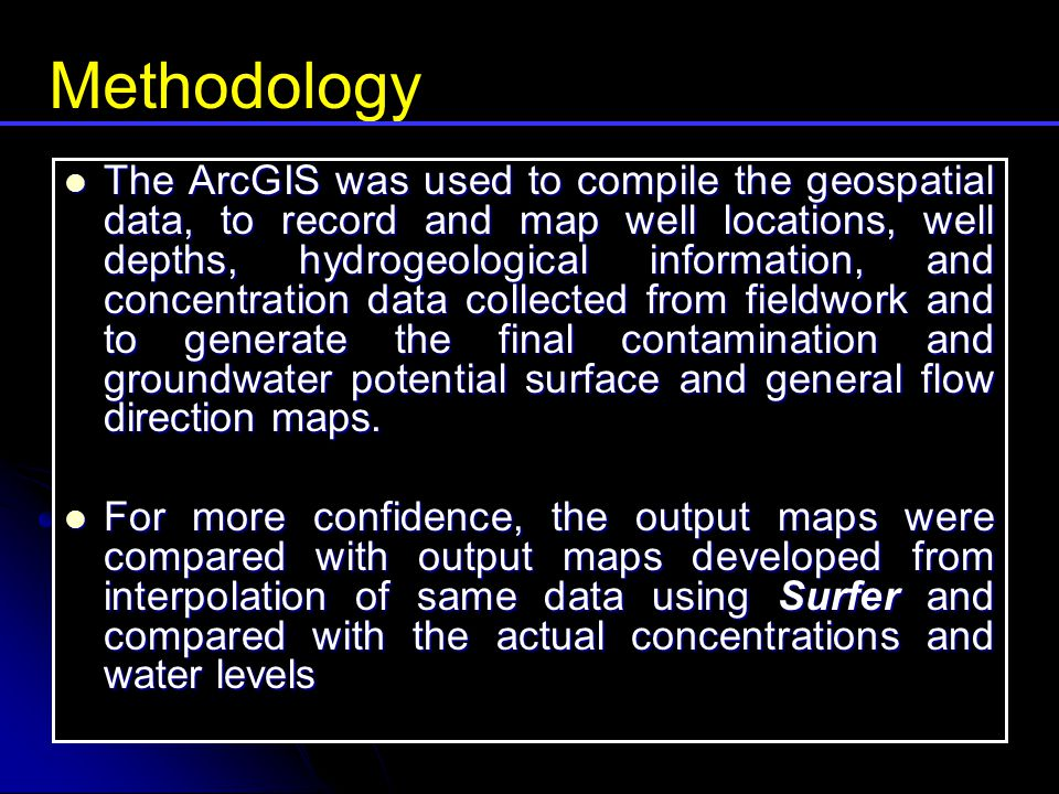 The ArcGIS was used to compile the geospatial data, to record and map well locations, well depths, hydrogeological information, and concentration data collected from fieldwork and to generate the final contamination and groundwater potential surface and general flow direction maps.