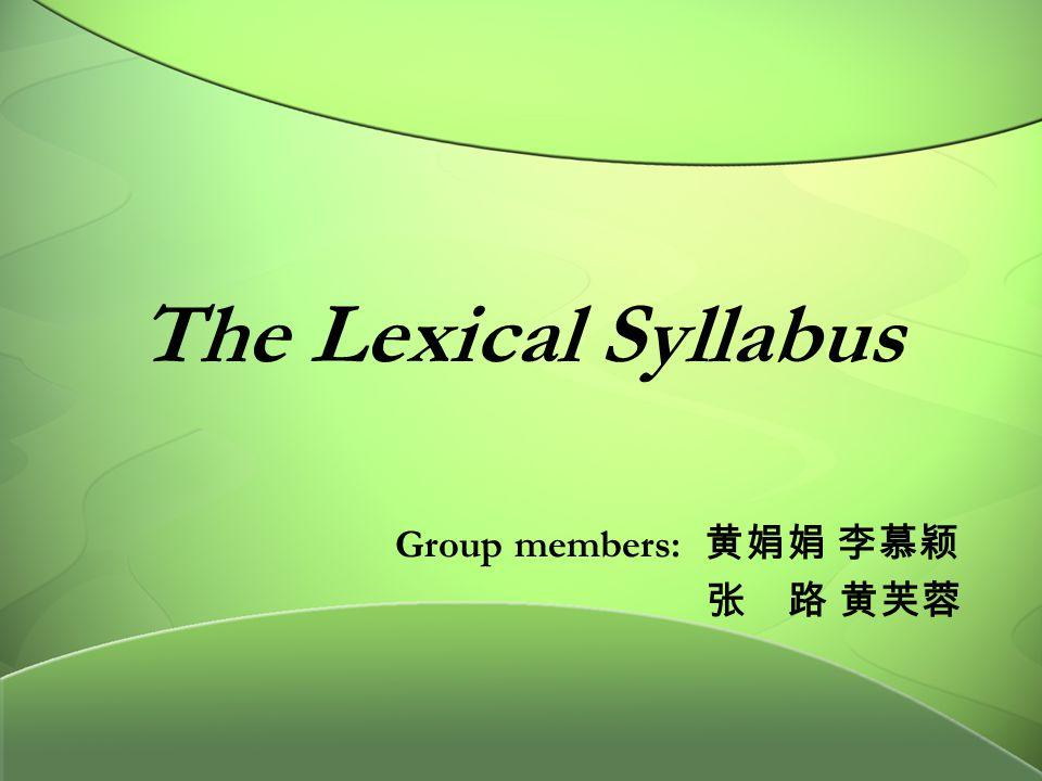 The Lexical Syllabus Group members: 黄娟娟 李慕颖 张 路 黄芙蓉