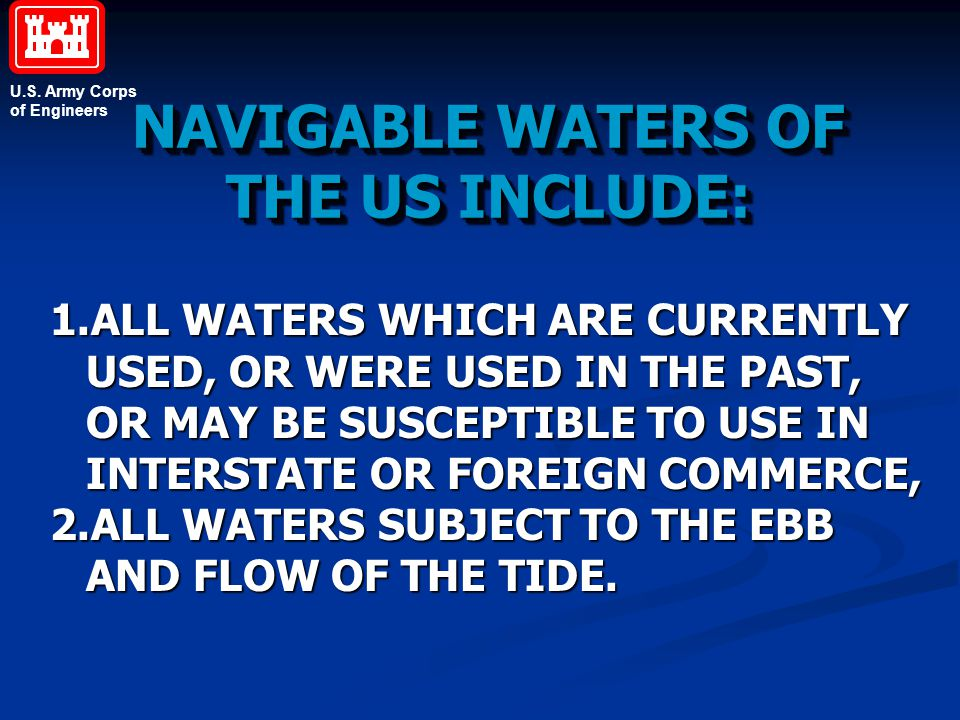 U.S. Army Corps of Engineers NAVIGABLE WATERS OF THE US INCLUDE: 1.ALL WATERS WHICH ARECURRENTLY USED, OR WERE USED IN THE PAST, OR MAY BE SUSCEPTIBLE