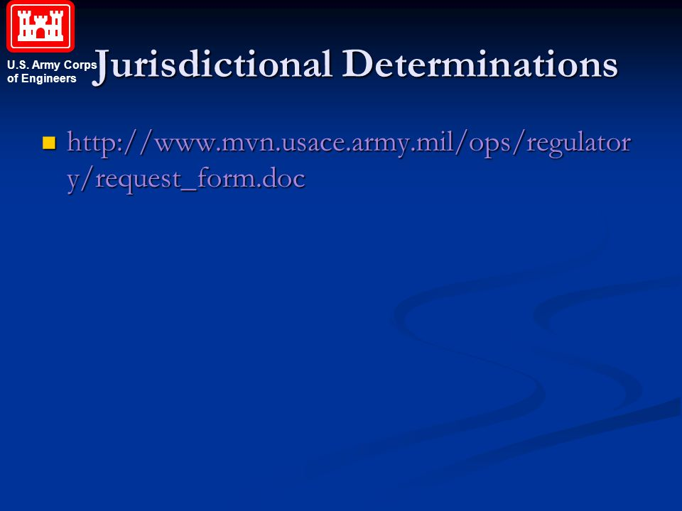 U.S. Army Corps of Engineers Jurisdictional Determinations Jurisdictional Determinations http://www.mvn.usace.army.mil/ops/regulator y/request_form.do