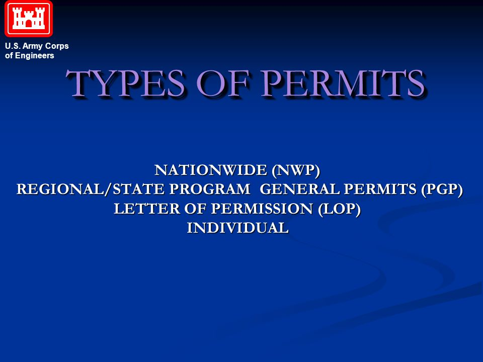 U.S. Army Corps of Engineers TYPES OF PERMITS NATIONWIDE (NWP) REGIONAL/STATE PROGRAM GENERAL PERMITS (PGP) REGIONAL/STATE PROGRAM GENERAL PERMITS (PG