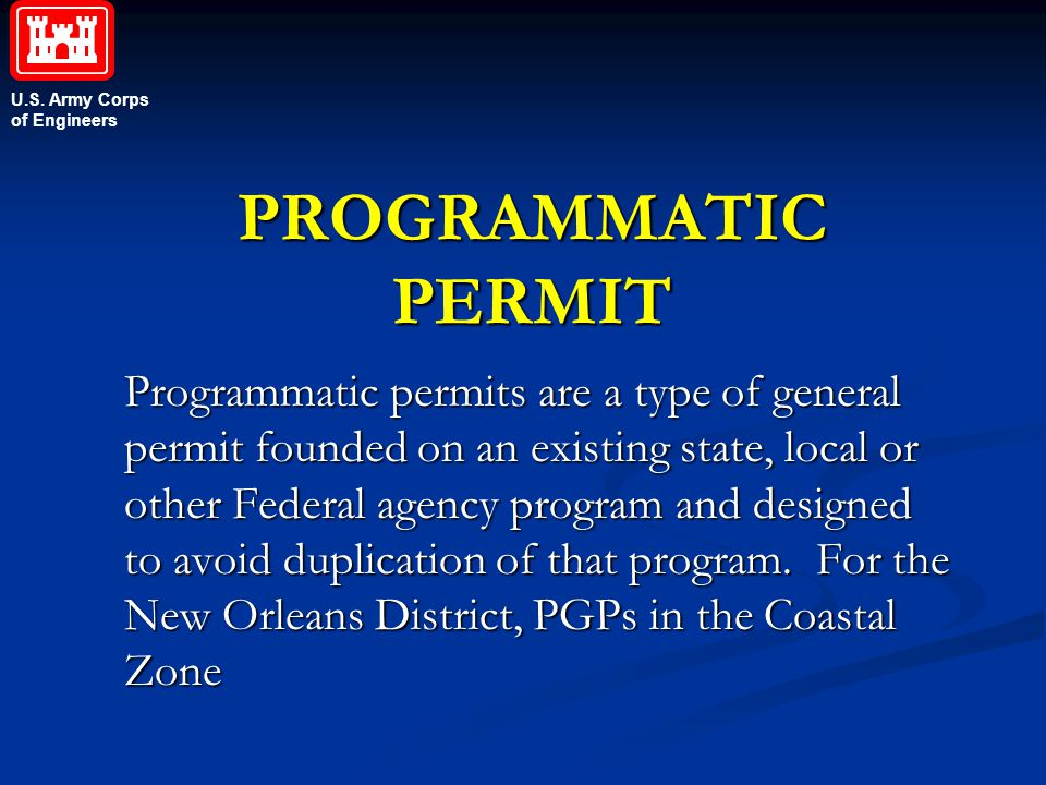 U.S. Army Corps of Engineers PROGRAMMATIC PERMIT Programmatic permits are a type of general permit founded on an existing state, local or other Federa