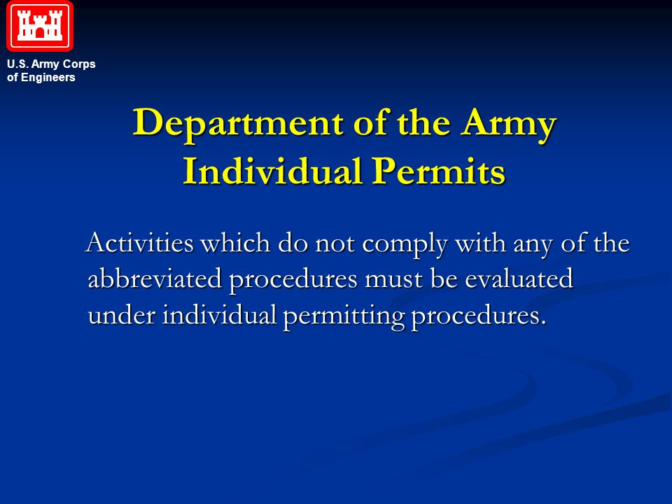 U.S. Army Corps of Engineers Department of the Army Individual Permits Activities which do not comply with any of the abbreviated procedures must be e