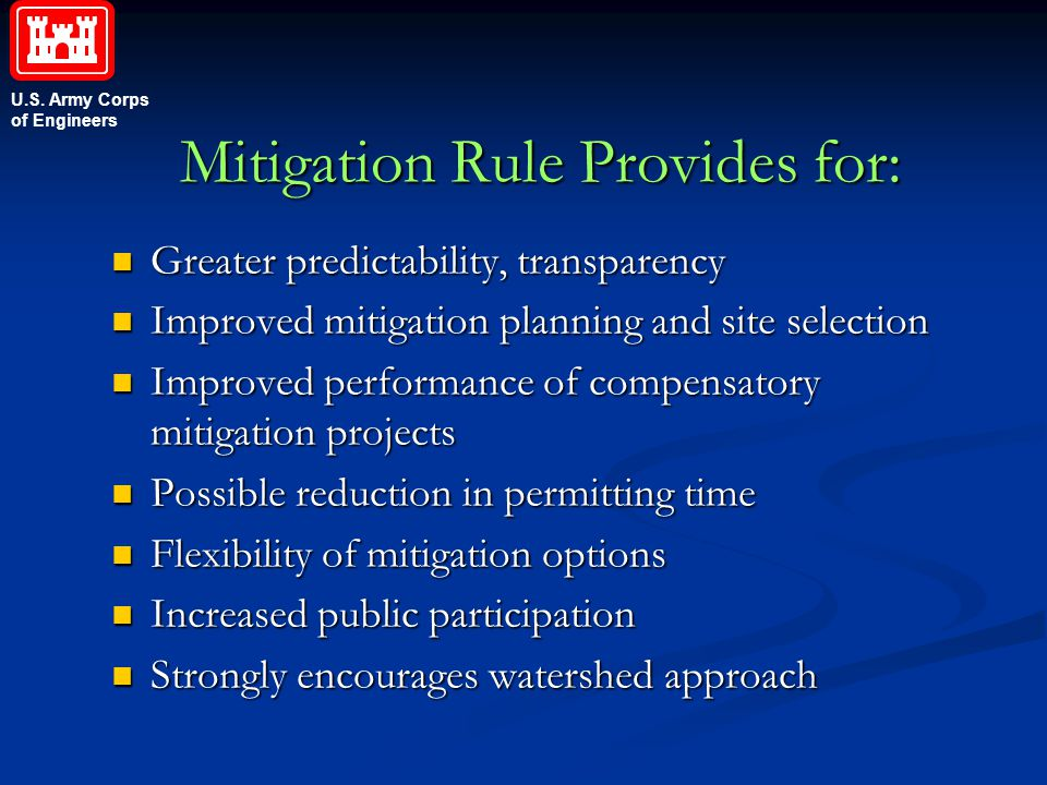 U.S. Army Corps of Engineers Mitigation Rule Provides for: Greater predictability, transparency Greater predictability, transparency Improved mitigati