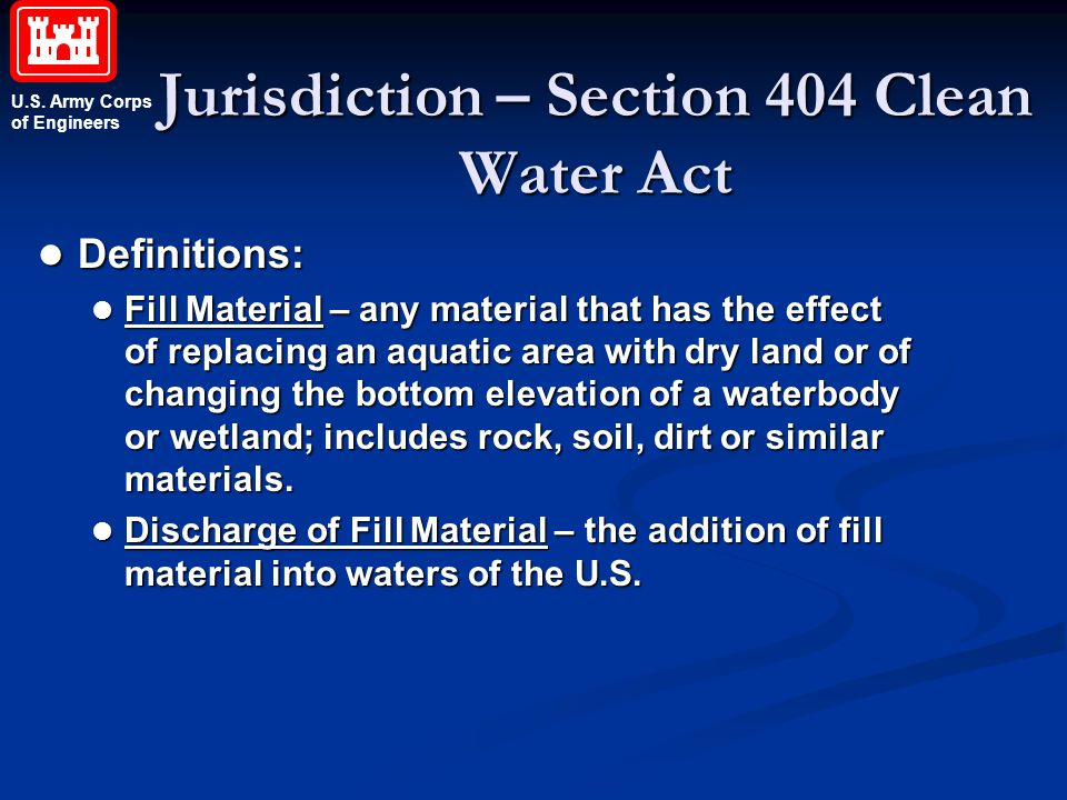 U.S. Army Corps of Engineers Jurisdiction – Section 404 Clean Water Act l Definitions: l Fill Material – any material that has the effect of replacing