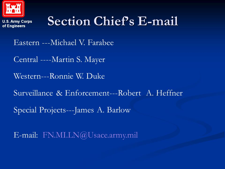U.S. Army Corps of Engineers Section Chief's E-mail Eastern ---Michael V. Farabee Central ----Martin S. Mayer Western---Ronnie W. Duke Surveillance &